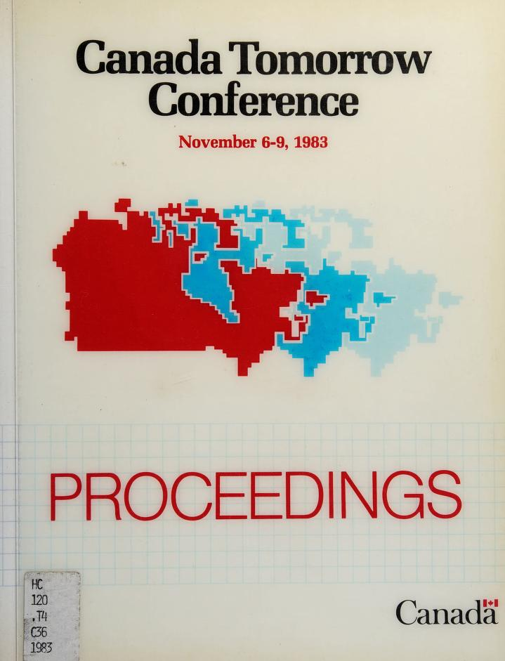 Canada Tomorrow Conference, November 6-9, 1983 by Canada Tomorrow Conference (1983 Ottawa, Ont.)