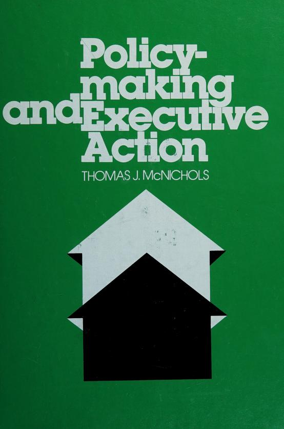 Policymaking and executive action by Thomas J. McNichols