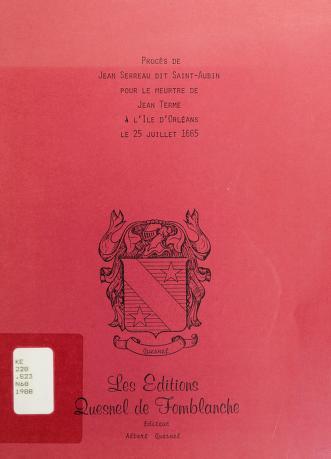 Cover of: Procès de Jean Serreau dit Saint-Aubin pour le meurtre de Jean Terme à l'île d'Orléans le 25 juillet 1665 | Nouvelle-France. Conseil souverain